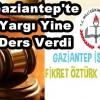Gaziantep'te Yargıdan Ders Niteliğinde Karar