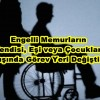 Engelli ve Engelli Yakını Bulunan Öğretmenin İsteği Dışında Görev Yeri Değiştirilemez