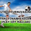 TURNUVADA YARI FİNAL (PLAY-OFF) HEYECANI…